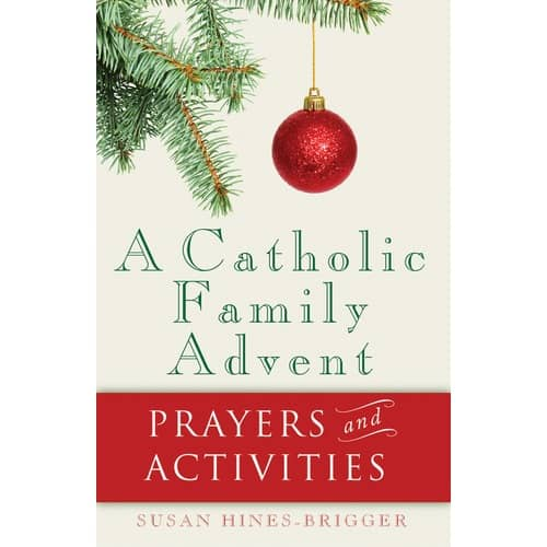 A Catholic Family Advent - Prayers and Activities by Susan Hines-Brigger