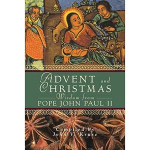 Advent and Christmas Wisdom from Pope John Paul II by Compiled by John V. Kruse