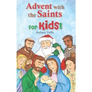 Advent with the Saints for Kids by Barbara Yoffie