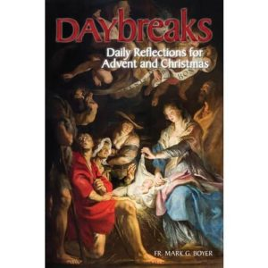 Daybreaks: Daily Reflections for Advent & Christmas by Fr. Mark G. Boyer