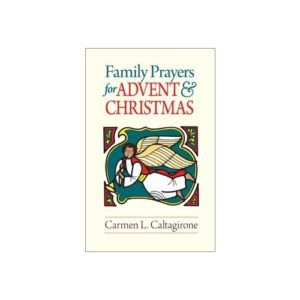 Family Prayers for Advent and Christmas by Carmen L. Caltagirone
