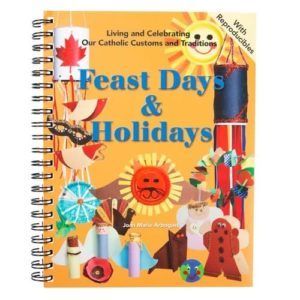 Feast Days & Holidays: Living and Celebrating Our Catholic Customs and Traditions by Arbogast, Joan Marie