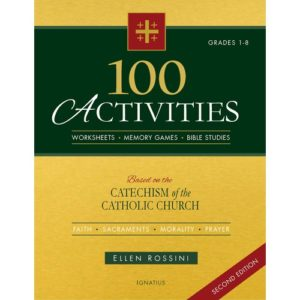 100 Activities Based on the Catechism of the Catholic Church (Grades 1-8) by Ellen Rossini