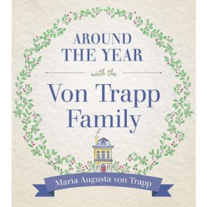 Around the Year With The Von Trapp Family by Maria Augusta Trapp